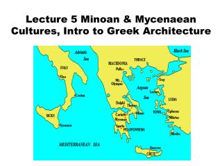 Lecture 5 Minoan & Mycenaean Cultures, Intro to Greek Architecture