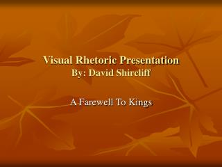 Visual Rhetoric Presentation By: David Shircliff