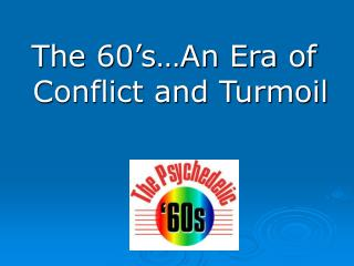 The 60's…An Era of Conflict and Turmoil