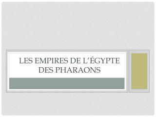 Les empires de l'Égypte des pharaons