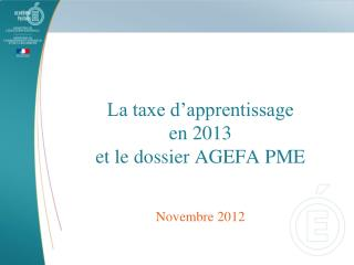 La taxe d'apprentissage  en 2013 et le dossier AGEFA PME Novembre 2012