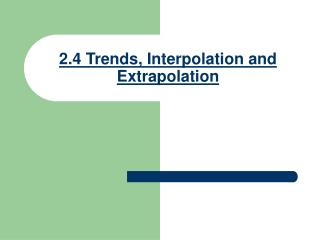 2.4 Trends, Interpolation and Extrapolation