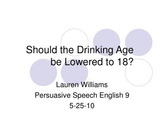 Should the Drinking Age be Lowered to 18?