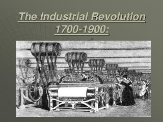 The Industrial Revolution 1700-1900: