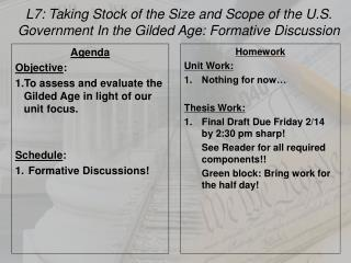 Agenda Objective : To assess and evaluate the Gilded Age in light of our unit  focus. Schedule :
