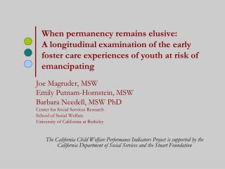 Joe Magruder, MSW Emily Putnam-Hornstein, MSW Barbara Needell, MSW PhD