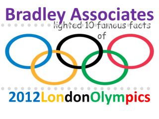 Bradley Associates lighted 10 famous facts of 2012 London Ol