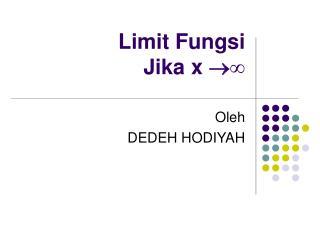 Limit Fungsi  Jika x   ∞