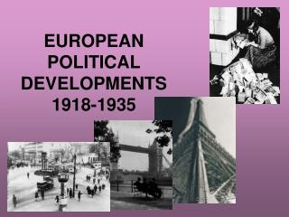 EUROPEAN POLITICAL DEVELOPMENTS 1918-1935