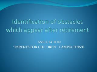 Identification of obstacles which appear after retirement