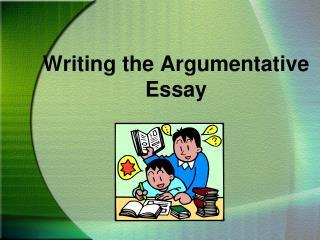 Writing the Argumentative Essay