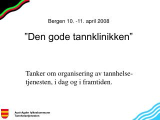 "Bergen 10. -11. april 2008 ""Den gode tannklinikken"""