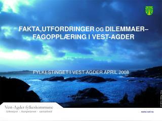 FAKTA,UTFORDRINGER OG DILEMMAER– FAGOPPLÆRING I VEST-AGDER
