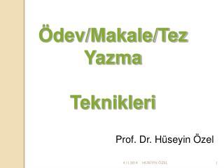 Ödev/Makale/Tez  Yazma  Teknikleri Prof. Dr. Hüseyin Özel