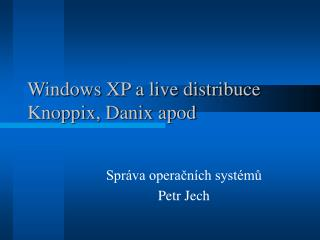 Windows XP a live distribuce Knoppix, Danix apod