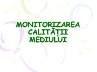 MONITORIZAREA CALITĂȚII MEDIULUI