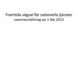 Framtida  vägval  för nationella  tjänster sammanställning  ws  1 feb 2013
