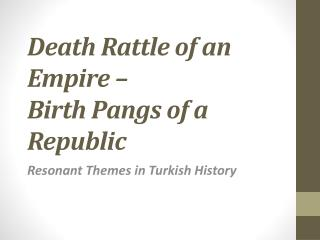 Death Rattle of an  Empire –  Birth Pangs of a  Republic