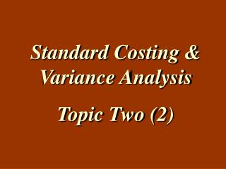 Standard Costing & Variance Analysis  Topic Two (2)