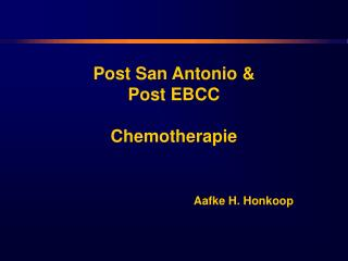 Post San Antonio  Post EBCC  Chemotherapie        Aafke H. Honkoop