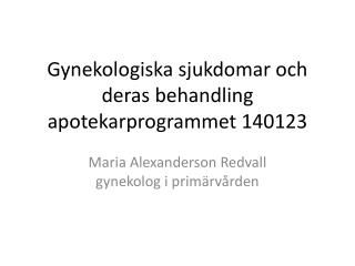 Gynekologiska sjukdomar och deras behandling apotekarprogrammet 140123