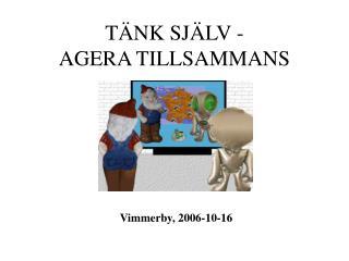 TÄNK SJÄLV -  AGERA TILLSAMMANS