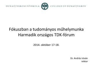 Fókuszban a tudományos műhelymunka Harmadik országos TDK-fórum 2014. október 17-18.