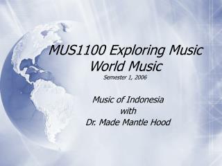 MUS1100 Exploring Music  World Music Semester 1, 2006