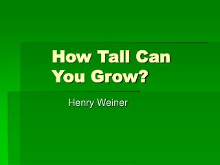 How Tall Can You Grow?