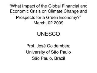 Prof. Jos� Goldemberg University of S�o Paulo S�o Paulo, Brazil