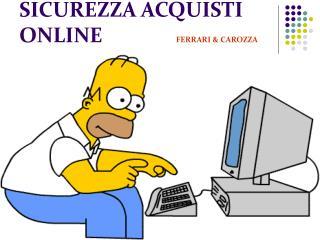 SICUREZZA ACQUISTI ONLINE            FERRARI & CAROZZA