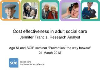 Cost effectiveness in adult social care Jennifer Francis, Research Analyst