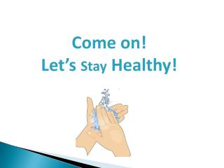 Come on! Let's  Stay  Healthy!