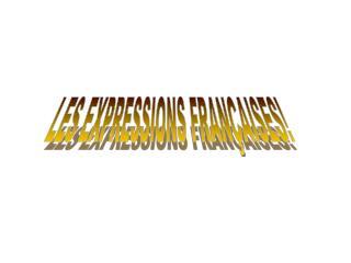 LES EXPRESSIONS FRANÇAISES!