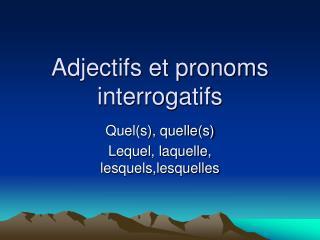 Adjectifs et pronoms interrogatifs