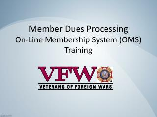 Member Dues Processing  On-Line Membership System (OMS) Training