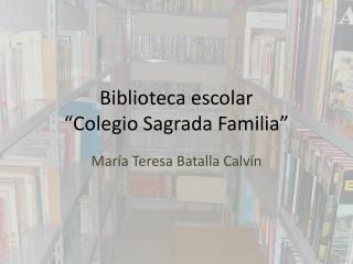"""Biblioteca escolar """"Colegio Sagrada Familia"""""""