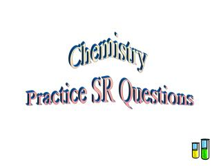 Chemistry  Practice SR Questions