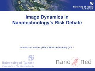 Image Dynamics in Nanotechnology's Risk Debate Marloes van Amerom (PhD) & Martin Ruivenkamp (M.A.)