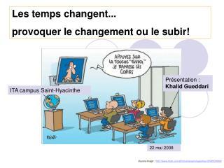 Les temps changent...  provoquer le changement ou le subir!