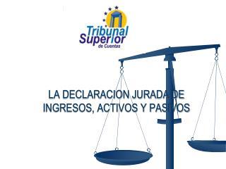 LA DECLARACION JURADA DE INGRESOS, ACTIVOS Y PASIVOS