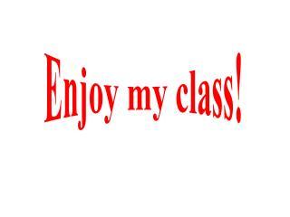 Enjoy my class!