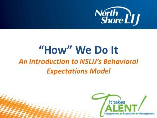 """How"" We Do It An Introduction to NSLIJ's Behavioral  Expectations Model"