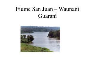 Fiume San Juan – Waunani Guaranì