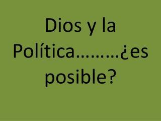 Dios y la Política………¿es posible?