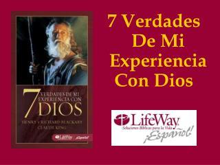 7 Verdades  De Mi Experiencia Con Dios