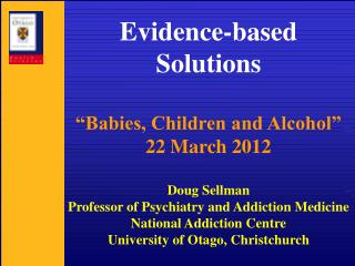 "Evidence-based Solutions ""Babies, Children and Alcohol"" 22 March 2012 Doug Sellman"