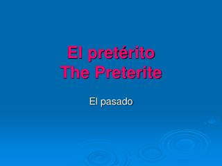 El pret � rito The Preterite