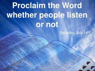 Proclaim the Word whether people listen or not