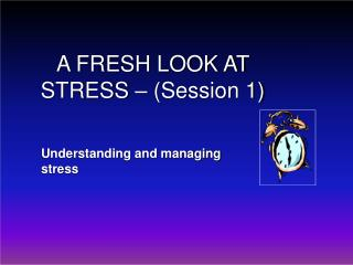 A FRESH LOOK AT STRESS   Session 1